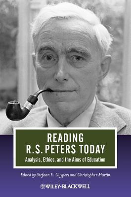 Reading R. S. Peters Today: Analysis, Ethics, and the Aims of Education  by  Stefaan E. Cuypers