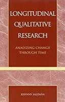 Longitudinal Qualitative Research: Analyzing Change Through Time  by  Johnny Saldaana