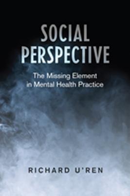 Social Perspective: The Missing Element in Mental Health Practice Richard URen