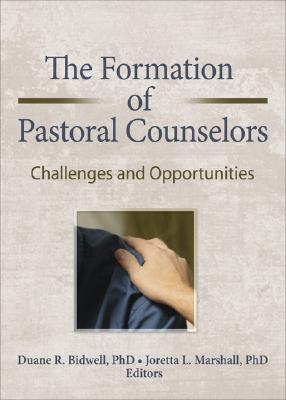 The Formation of Pastoral Counselors: Challenges and Opportunities Duane R. Bidwell