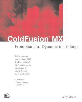 Coldfusion MX: From Static to Dynamic in 10 Steps Barry Moore