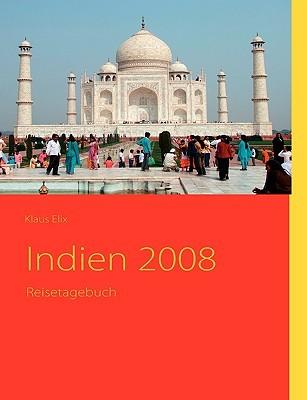 Indien 2008: Reisetagebuch  by  Klaus Elix