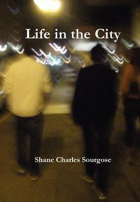Life in the City  by  Shane Charles Sourgose