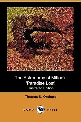 The Astronomy of Miltons Paradise Lost (Illustrated Edition) Thomas Nathaniel Orchard