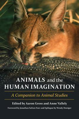 The Animals and the Human Imagination: An Anthology, Beginnings to 1600, Abridged Edition Aaron Gross