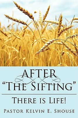 After the Sifting: There Is Life! Pastor Shouse