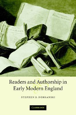 Readers and Authorship in Early Modern England  by  Stephen B. Dobranski