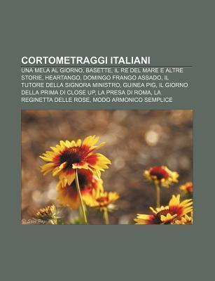 Cortometraggi Italiani: Una Mela Al Giorno, Basette, Il Re del Mare E Altre Storie, Heartango, Domingo Frango Assado  by  Source Wikipedia