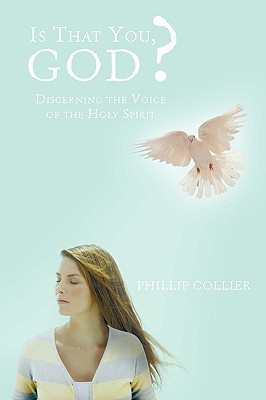 Is That You, God?: Discerning the Voice of the Holy Spirit Phillip Collier