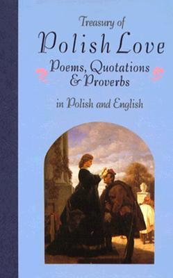 Treasury of Polish Love Poems, Quotations, and Proverbs Miroslaw Lipinski