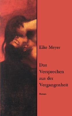 Das Versprechen aus der Vergangenheit  by  Elke Meyer