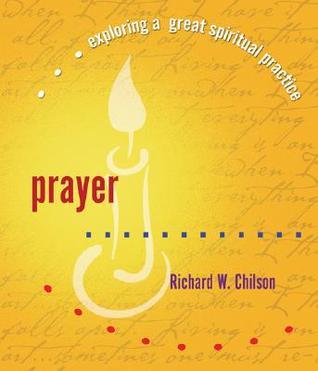 Prayer (Exploring a Great Spiritual Practice, #5)  by  Richard W. Chilson