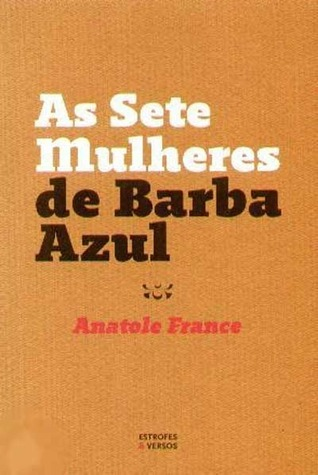 As Sete Mulheres de Barba Azul  by  Anatole France