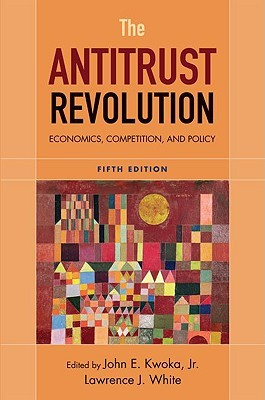 The Antitrust Revolution: Economics, Competition, And Policy John E. Kwoka