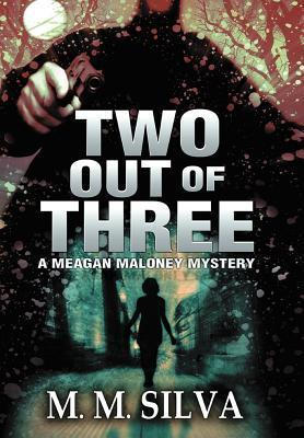 Two Out of Three: A Meagan Maloney Mystery  by  M.M. Silva