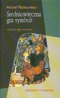 Średniowieczna gra symboli  by  Michel Pastoureau