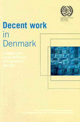 Decent Work in Denmark: Employment, Social Efficiency and Economic Security  by  Philippe Egger