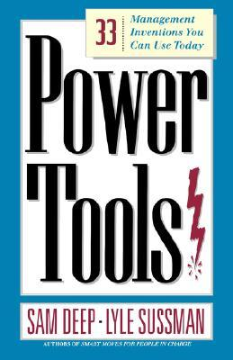 Power Tools: 33 Management Inventions You Can Use Today  by  Samuel D. Deep