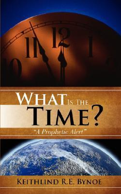 What Is the Time?  by  Keithlind R.E. Bynoe