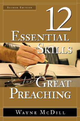 12 Essential Skills for Great Preaching  by  Wayne McDill