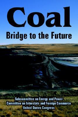 Coal --- Bridge to the Future United States Congress
