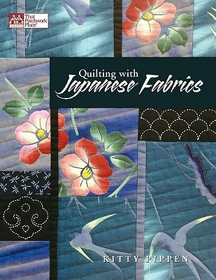 Quilting with Japanese Fabrics   Print on Demand Edition  by  Kitty Pippen
