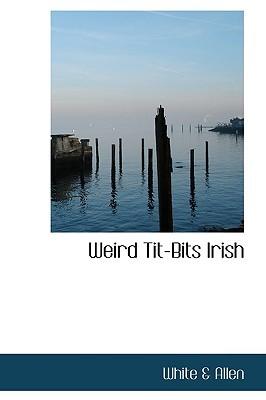 Weird Tit-Bits Irish White &. Allen