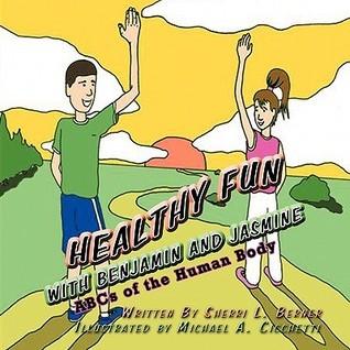 Healthy Fun with Benjamin and Jasmine: ABCs of the Human Body  by  L. Berner Sherri L. Berner