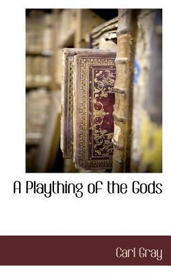 A Plaything of the Gods  by  Carl Gray
