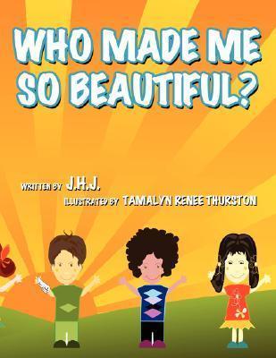 Who Made Me So Beautiful? J.H.J.