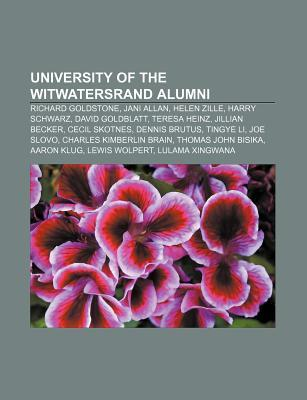 University of the Witwatersrand Alumni: Harry Schwarz, Richard Goldstone, Teresa Heinz, Jillian Becker, Cecil Skotnes, Dennis Brutus, Joe Slovo Books LLC