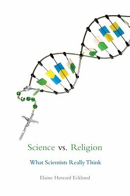 Science vs Religion: What Scientists Really Think Elaine Howard Ecklund