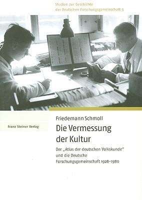 Die Vermessung Der Kultur: Der Atlas Der Deutschen Volkskunde Und Die Deutsche Forschungsgemeinschaft 1928-1980 Friedmann Schmoll