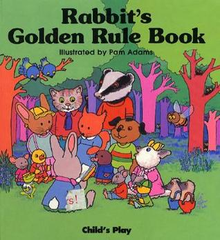 Rabbits Golden Rule Book [With Squeaky Toy]  by  Pam Adams