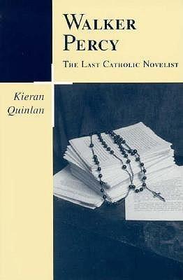 Walker Percy, the Last Catholic Novelist  by  Kieran Quinlan