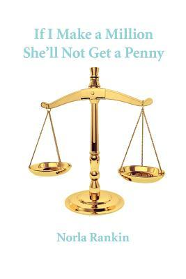 If I Make a Million Shell Not Get a Penny  by  Norla Rankin
