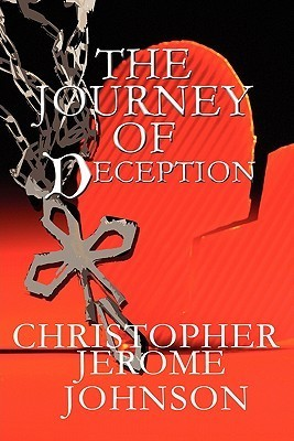 The Journey of Deception  by  Christopher Jerome Johnson