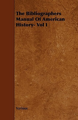 The Bibliographers Manual of American History- Vol I  by  Various