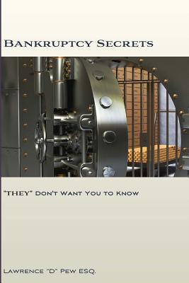 Bankruptcy Secrets They Dont Want You to Know  by  Lawrence D. Pew