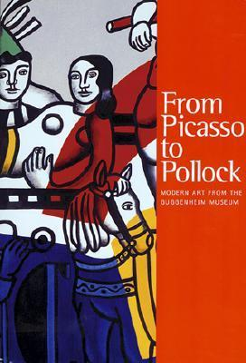 From Picasso to Pollock: Modern Art from the Guggenheim Museum  by  Solomon R. Guggenheim Foundation