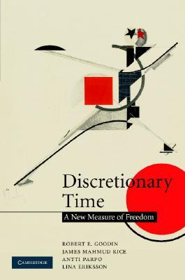 Discretionary Time: A New Measure of Freedom  by  Robert E. Goodin