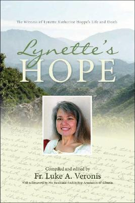 Lynettes Hope: The Witness of Lynette Katherine Hoppes Life and Death  by  Luke Veronis