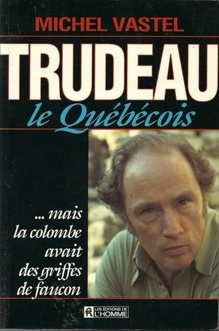 Trudeau, Le Québécois  by  Michel Vastel
