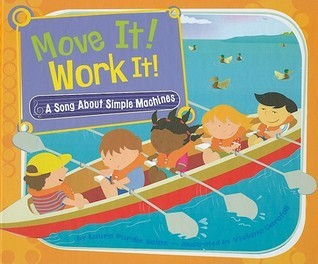 Move It! Work It!: A Song about Simple Machines  by  Laura Purdie Salas