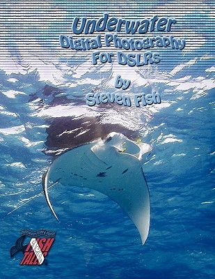 Underwater Digital Photography for Dslrs Steven Dale Fish