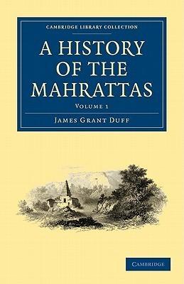 A History of the Mahrattas - Volume 1 James Grant Duff