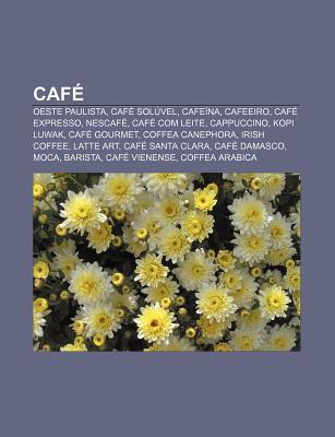 Caf: Oeste Paulista, Caf Sol Vel, Cafe Na, Cafeeiro, Caf Expresso, Nescaf , Caf Com Leite, Cappuccino, Kopi Luwak, Caf Gour  by  Source Wikipedia