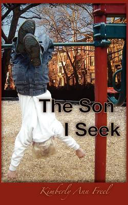 The Son I Seek Kimberly Ann Freel