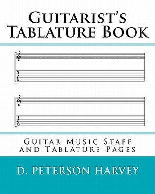 Guitarists Tablature Book: Guitar Music Staff and Tablature Pages  by  D. Peterson Harvey
