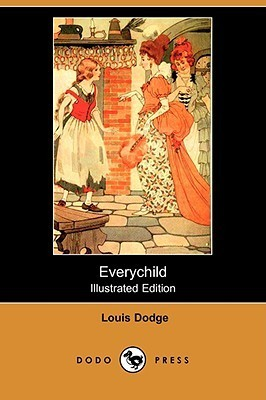 Everychild (Illustrated Edition)  by  Louis Dodge